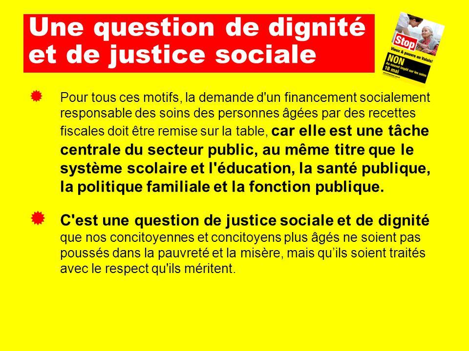 Une question de dignité et de justice sociale  Pour tous ces motifs, la demande d'un financement socialement responsable des soins des personnes âgée