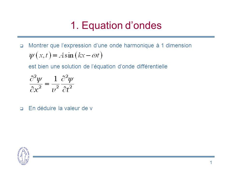 1 1. Equation d'ondes  Montrer que l'expression d'une onde harmonique à 1 dimension est bien une solution de l'équation d'onde différentielle  En dé
