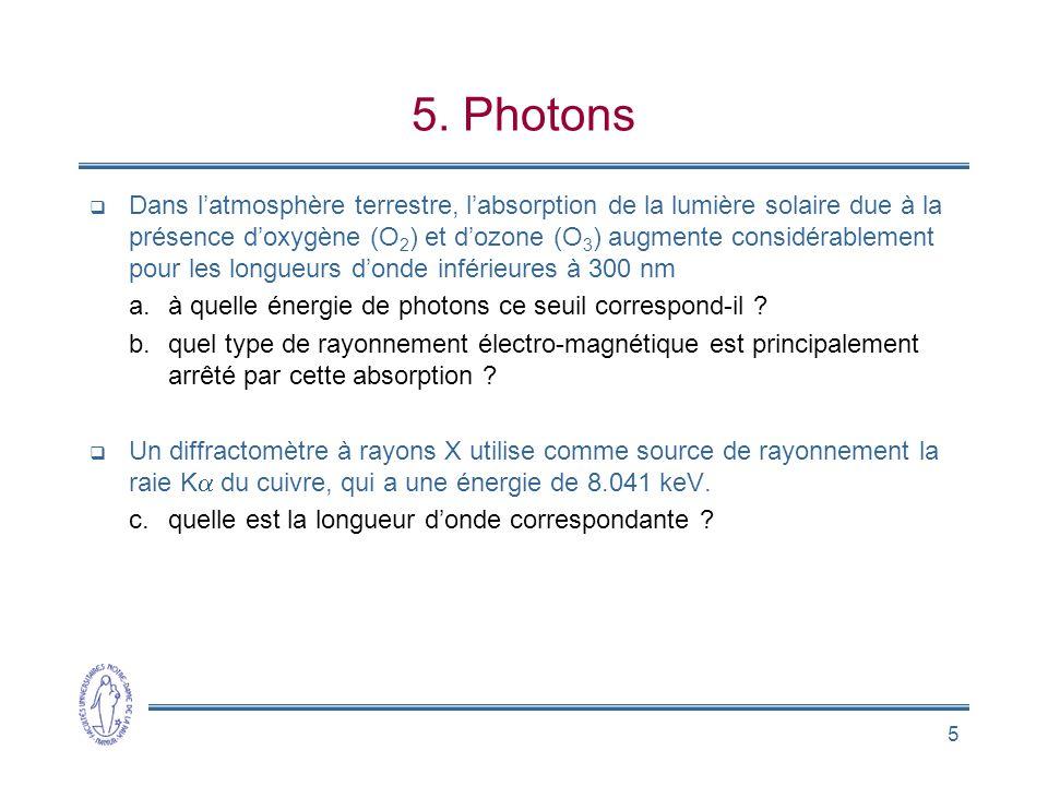 5 5. Photons  Dans l'atmosphère terrestre, l'absorption de la lumière solaire due à la présence d'oxygène (O 2 ) et d'ozone (O 3 ) augmente considéra