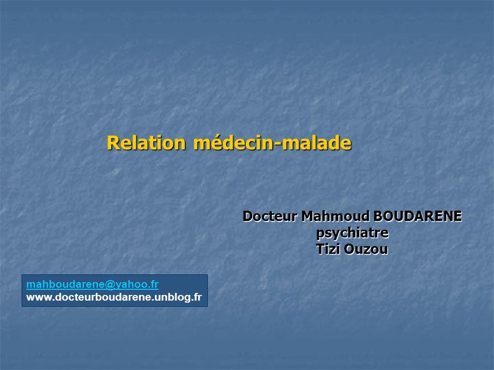 Relation médecin-malade Docteur Mahmoud BOUDARENE psychiatre Tizi Ouzou mahboudarene@yahoo.fr www.docteurboudarene.unblog.fr