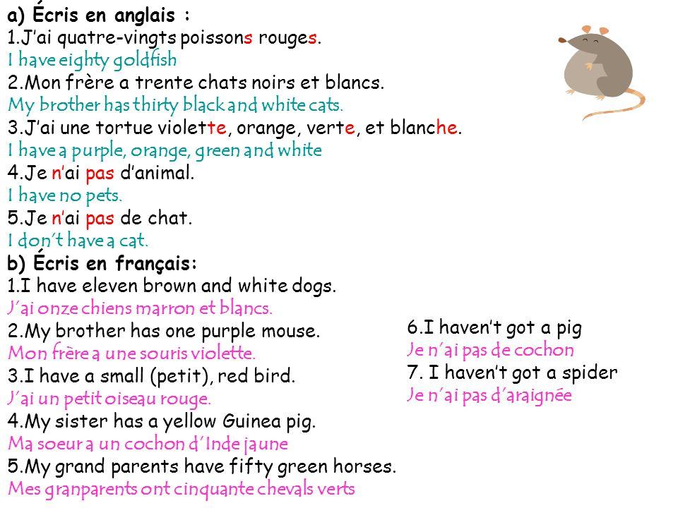 a. a black dog b.a blue bird c.a green tortoise d.a white horse e.a brown cat f.2 white mice g.some grey rabbits a.Un chien noir b.Un oiseau bleu c.Un