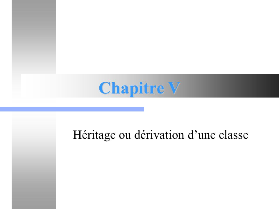 Chapitre V - Héritage ou dérivation d une classe62 Héritage« Triangle_2D.h » public: Triangle_2D(); /*Permet de créer un triangle 2D à 0 sommet.