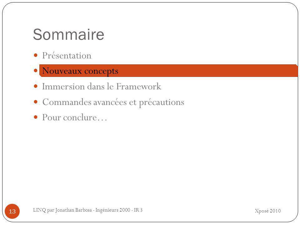 Sommaire Xposé 2010 LINQ par Jonathan Barbosa - Ingénieurs 2000 - IR 3 13 Présentation Nouveaux concepts Immersion dans le Framework Commandes avancées et précautions Pour conclure…