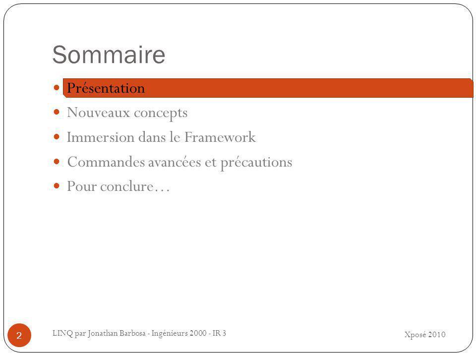 Sommaire Xposé 2010 LINQ par Jonathan Barbosa - Ingénieurs 2000 - IR 3 2 Présentation Nouveaux concepts Immersion dans le Framework Commandes avancées et précautions Pour conclure…