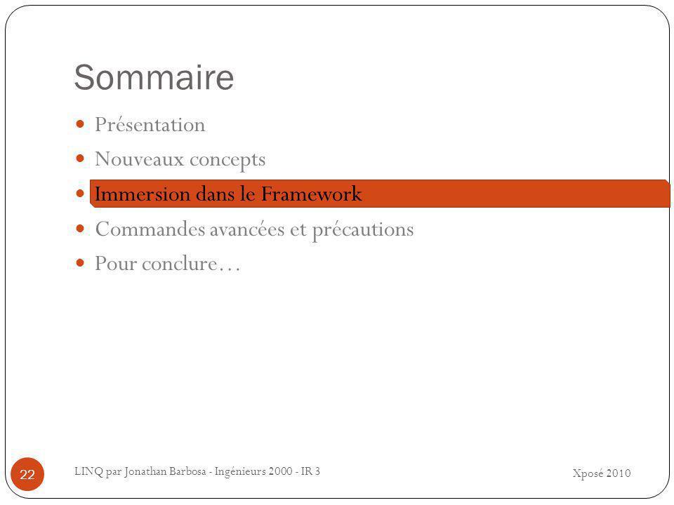 Sommaire Xposé 2010 LINQ par Jonathan Barbosa - Ingénieurs 2000 - IR 3 22 Présentation Nouveaux concepts Immersion dans le Framework Commandes avancées et précautions Pour conclure…