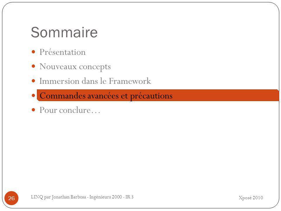 Sommaire Xposé 2010 LINQ par Jonathan Barbosa - Ingénieurs 2000 - IR 3 26 Présentation Nouveaux concepts Immersion dans le Framework Commandes avancées et précautions Pour conclure…