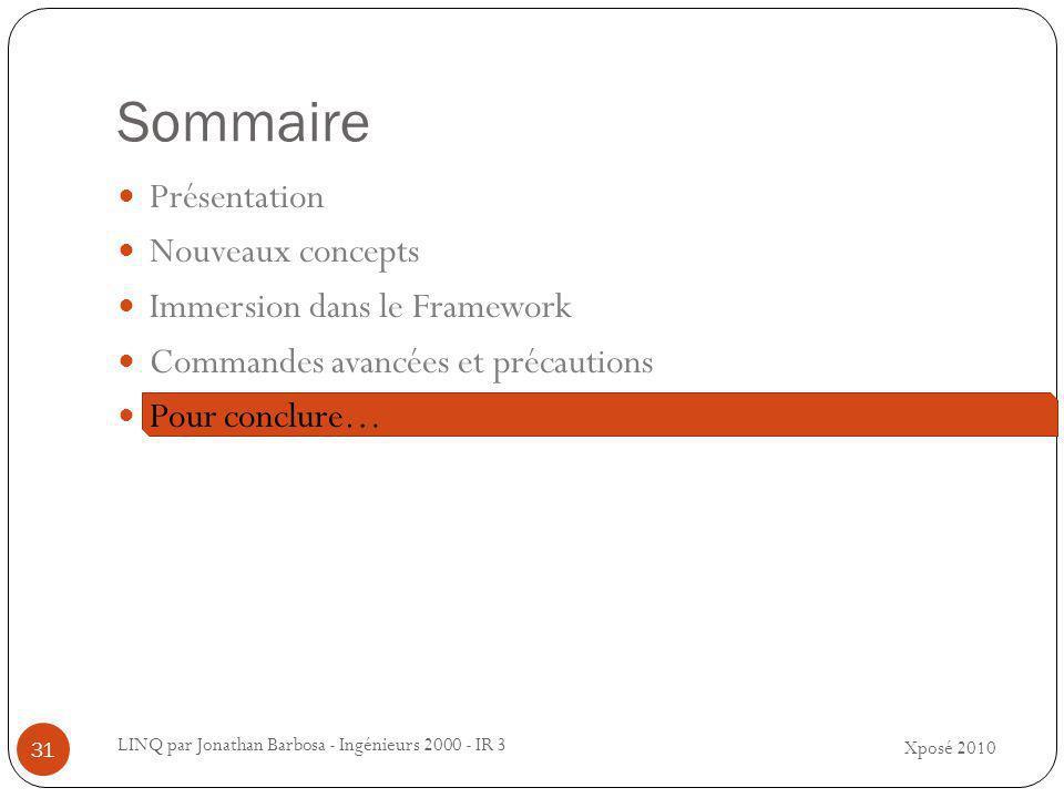Sommaire Xposé 2010 LINQ par Jonathan Barbosa - Ingénieurs 2000 - IR 3 31 Présentation Nouveaux concepts Immersion dans le Framework Commandes avancées et précautions Pour conclure…