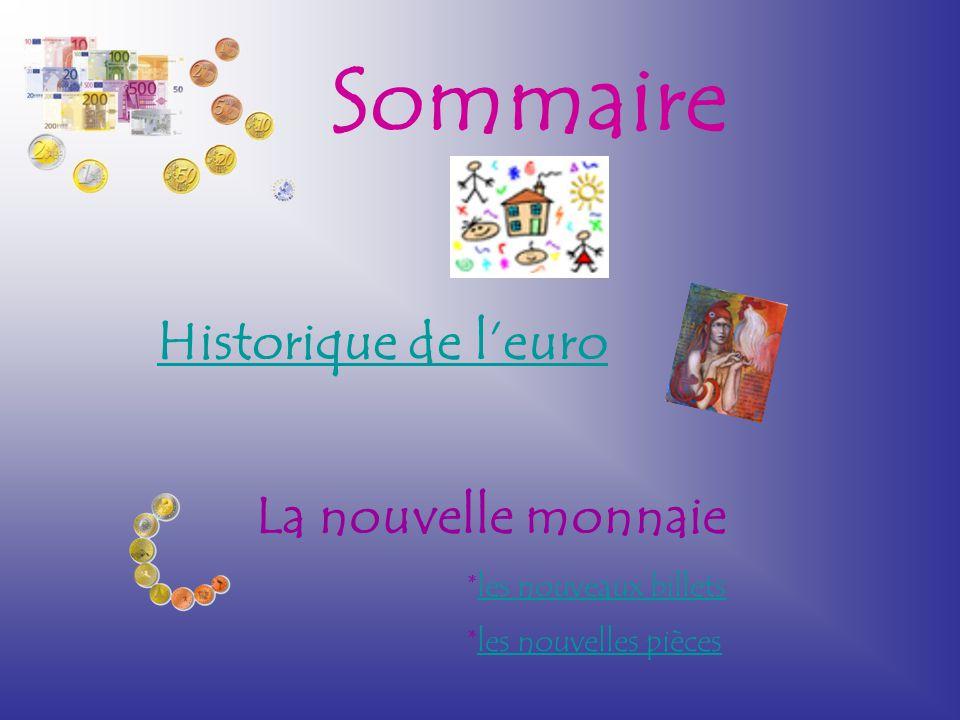 Sommaire Historique de l'euro La nouvelle monnaie *les nouveaux billetsles nouveaux billets *les nouvelles piècesles nouvelles pièces