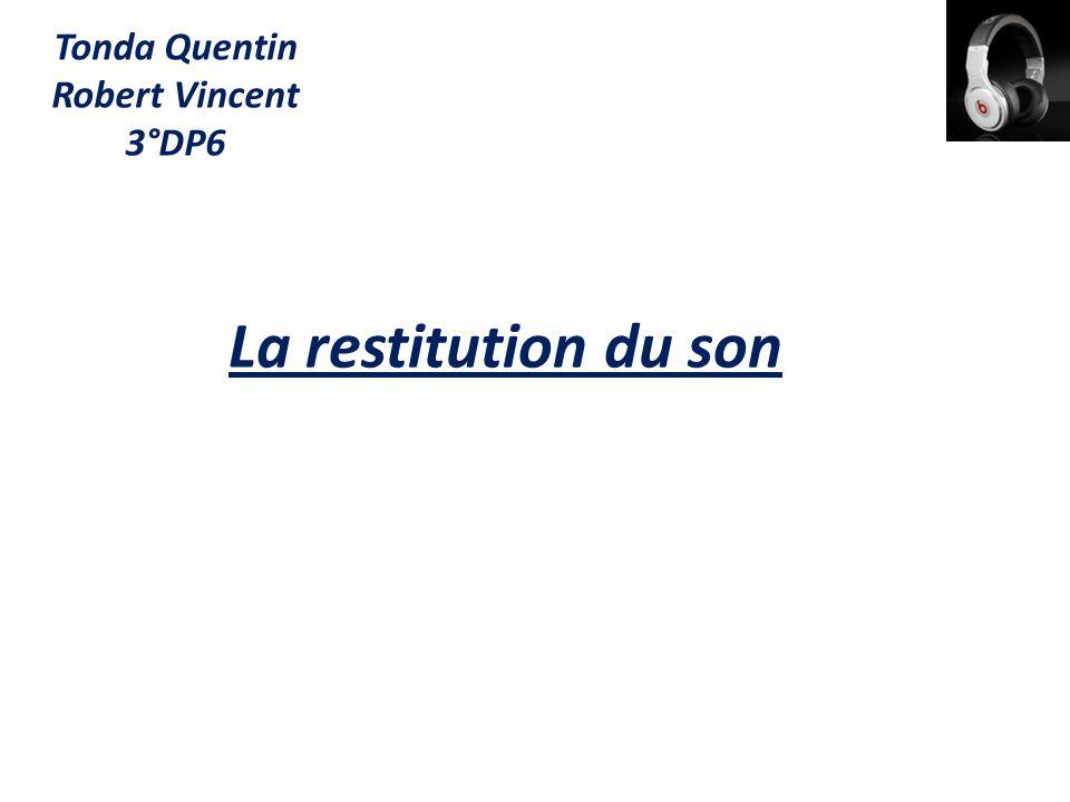 La restitution du son Tonda Quentin Robert Vincent 3°DP6