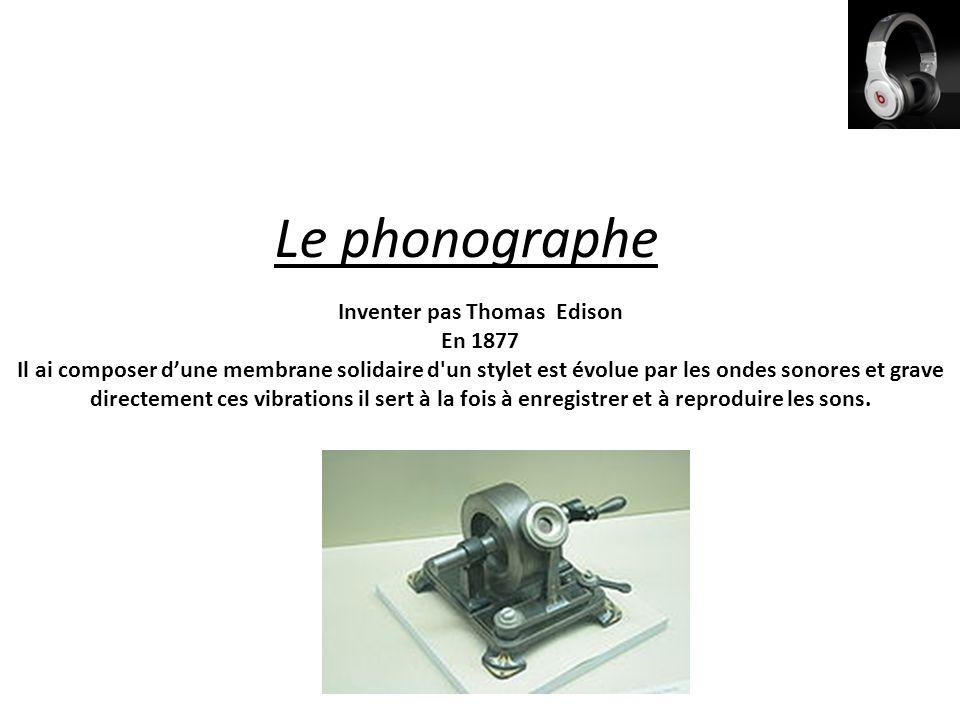 Le phonographe Inventer pas Thomas Edison En 1877 Il ai composer d'une membrane solidaire d'un stylet est évolue par les ondes sonores et grave direct