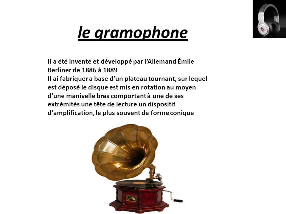 le gramophone Il a été inventé et développé par l'Allemand Émile Berliner de 1886 à 1889 Il ai fabriquer a base d'un plateau tournant, sur lequel est
