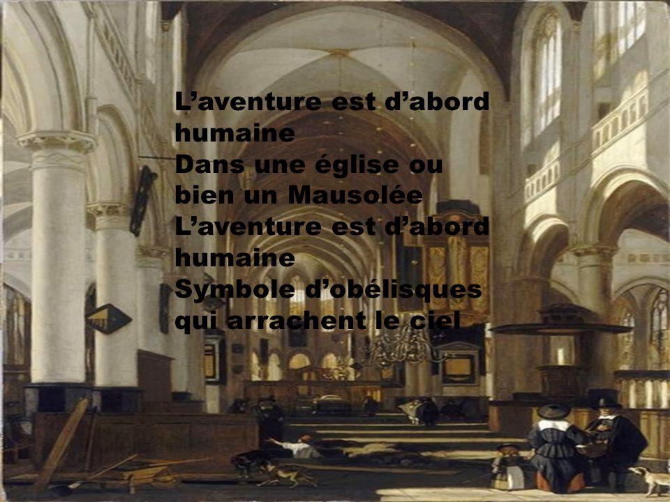 L'aventure est d'abord humaine C'est la réalité qu'un jour les Dieux ont convoité L'aventure est d'abord humaine Absence de funambule, de rythmes sots