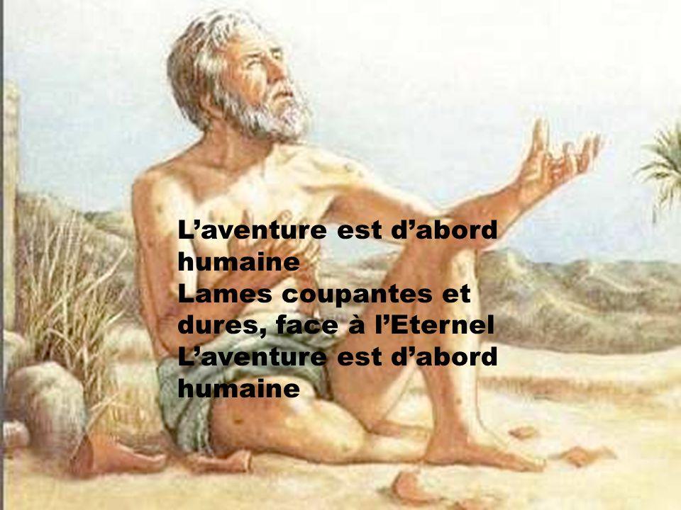 L'aventure est d'abord humaine Lames coupantes et dures, face à l'Eternel L'aventure est d'abord humaine