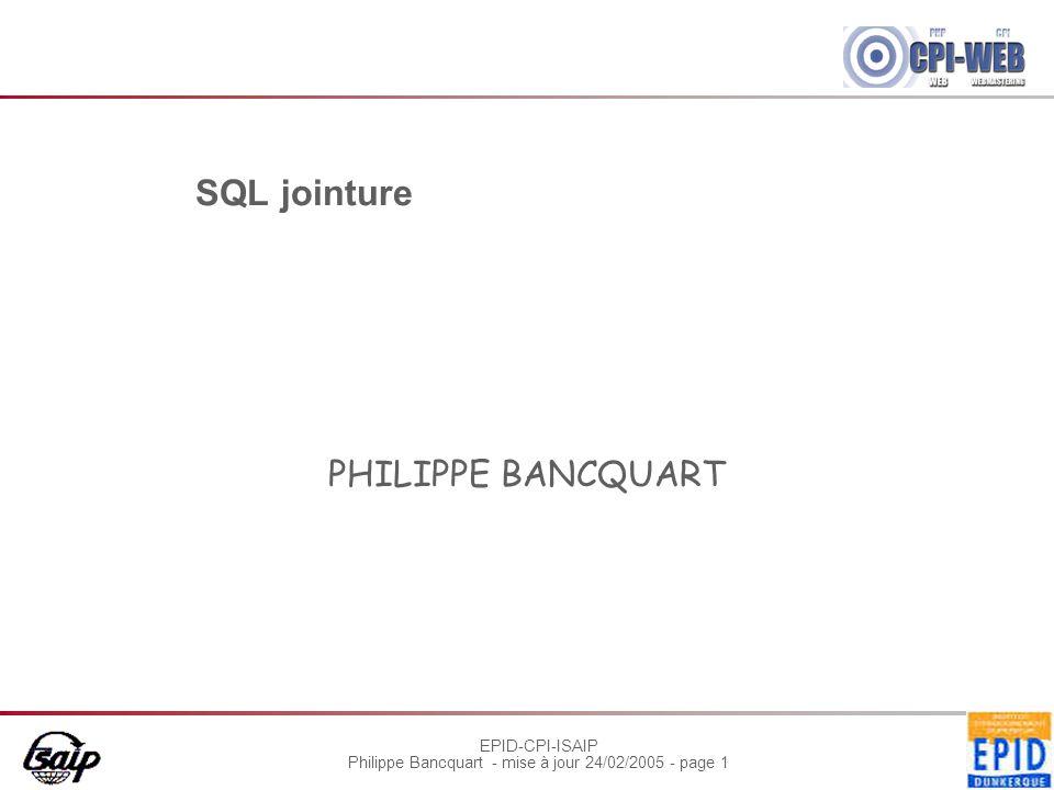 EPID-CPI-ISAIP Philippe Bancquart - mise à jour 24/02/2005 - page 2 Jointure L'opération de jointure recherche des données provenant d'au moins de deux tables.