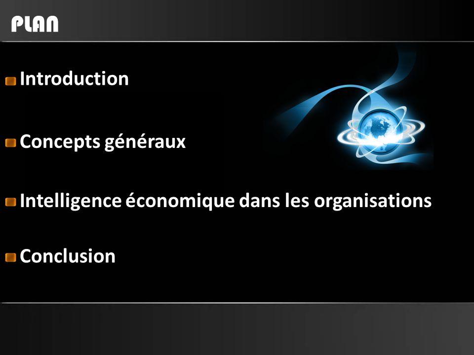 PLAN Introduction Concepts généraux Intelligence économique dans les organisations Conclusion