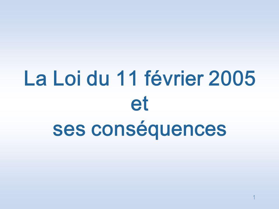 1 La Loi du 11 février 2005 et ses conséquences
