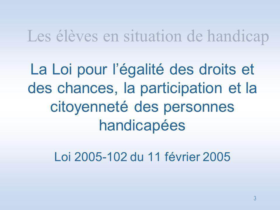 3 La Loi pour l'égalité des droits et des chances, la participation et la citoyenneté des personnes handicapées Loi 2005-102 du 11 février 2005 Les él