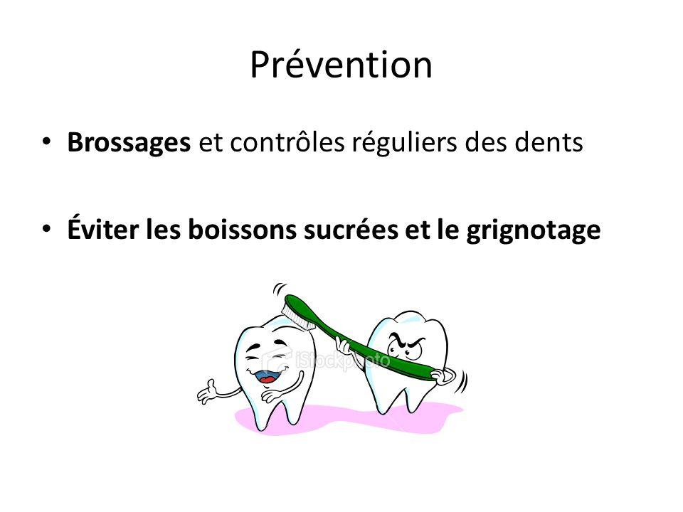 Prévention Brossages et contrôles réguliers des dents Éviter les boissons sucrées et le grignotage