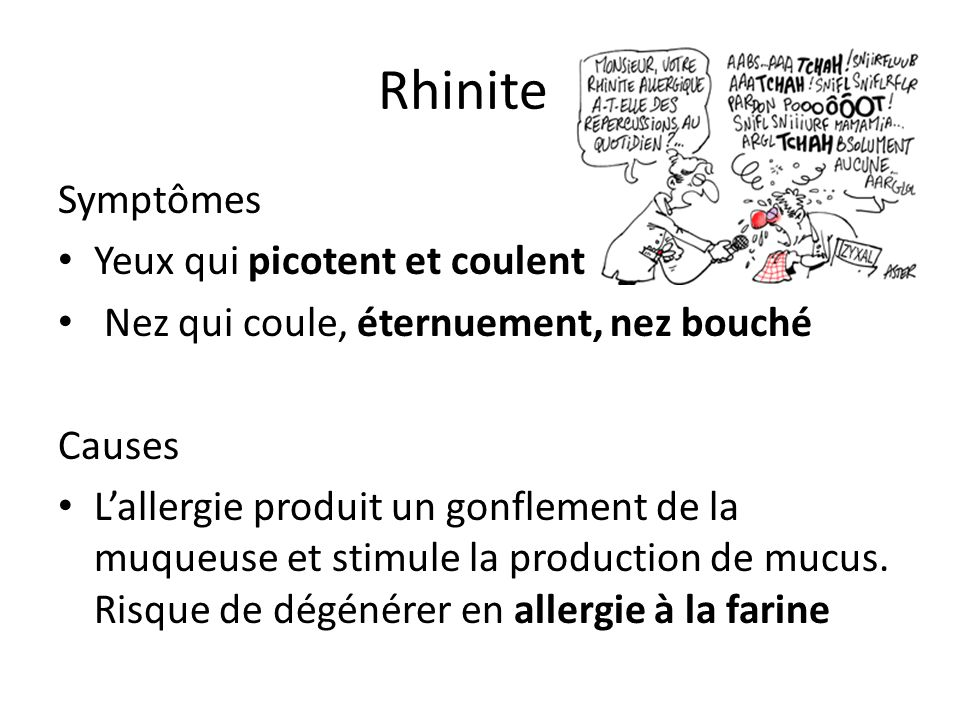 Rhinite Symptômes Yeux qui picotent et coulent Nez qui coule, éternuement, nez bouché Causes L'allergie produit un gonflement de la muqueuse et stimul