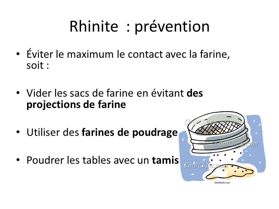 Rhinite : prévention Utiliser des additifs en pâte ou liquide plutôt que sous forme de farine Porter un masque à poussière Nettoyer le sol avec un aspirateur plutôt qu'un balai