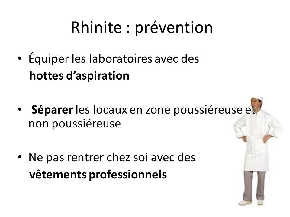 Rhinite : prévention Équiper les laboratoires avec des hottes d'aspiration Séparer les locaux en zone poussiéreuse et non poussiéreuse Ne pas rentrer