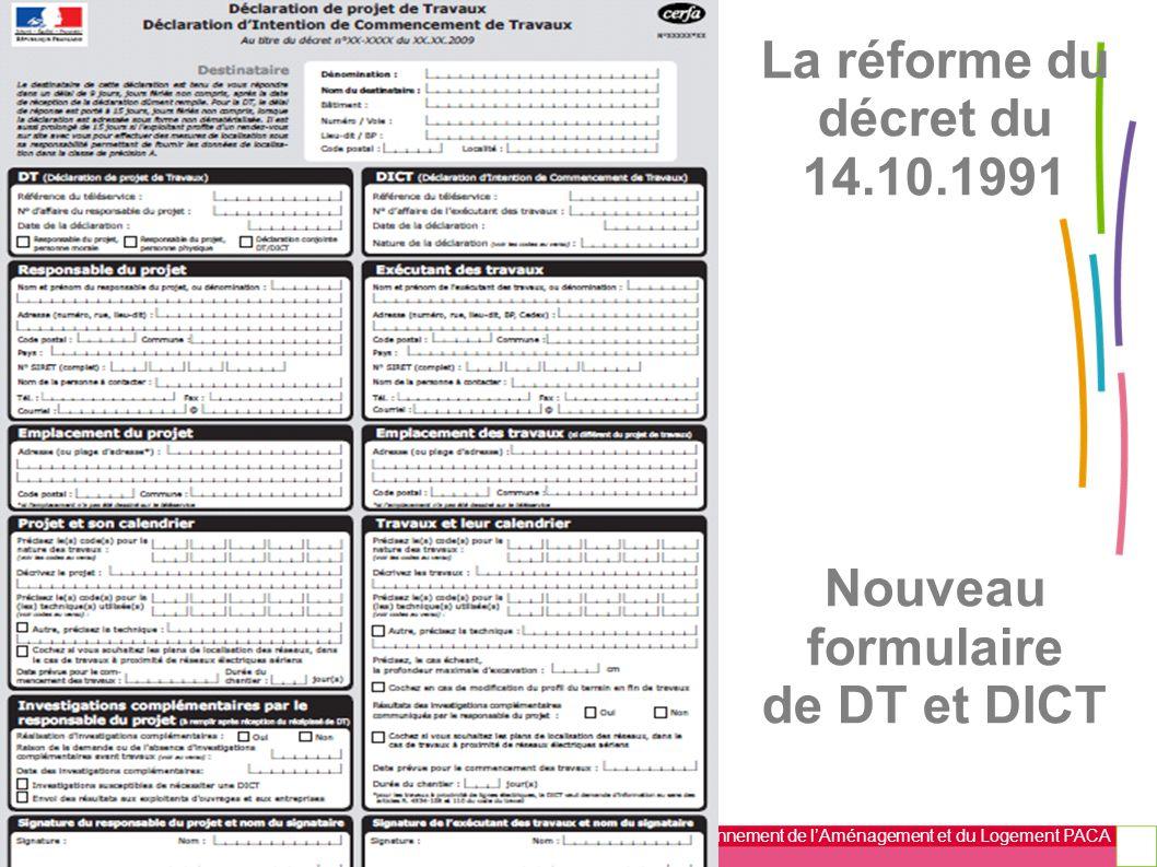 Direction Régionale de l'Environnement de l'Aménagement et du Logement PACA La réforme du décret du 14.10.1991 Nouveau formulaire de DT et DICT