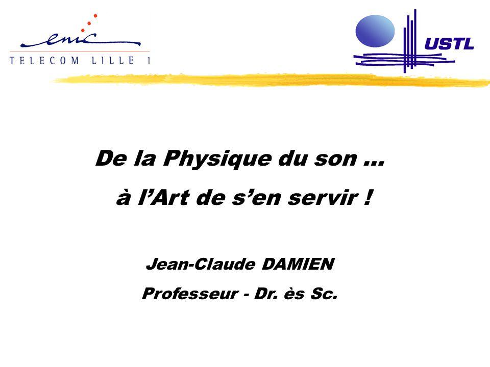 Ecole d été e2Phy 2004 - Lille 25 Août 2004 JC.DAMIEN - USTL / ENIC De la Physique du son … à l'Art de s'en servir .