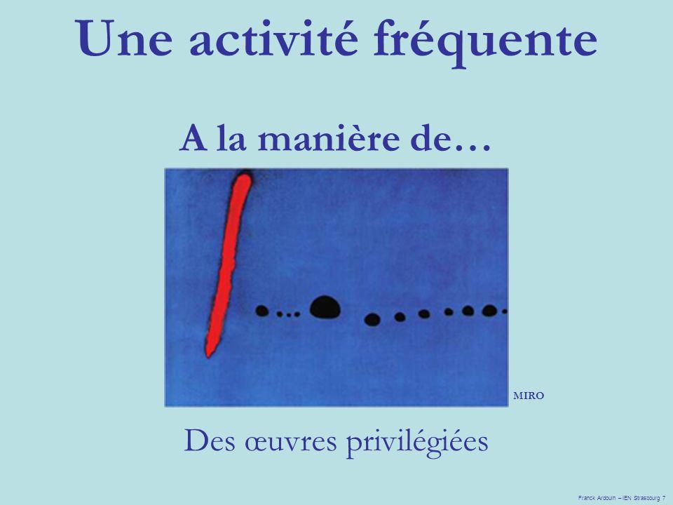 Une activité fréquente A la manière de… Des œuvres privilégiées MIRO Franck Ardouin – IEN Strasbourg 7