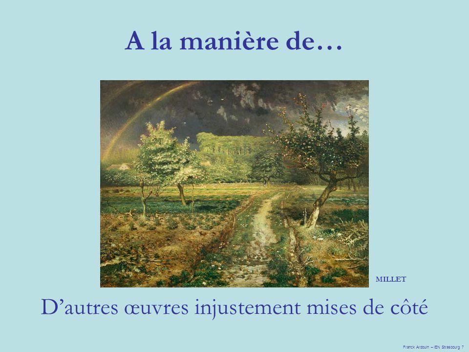A la manière de… D'autres œuvres injustement mises de côté MILLET Franck Ardouin – IEN Strasbourg 7