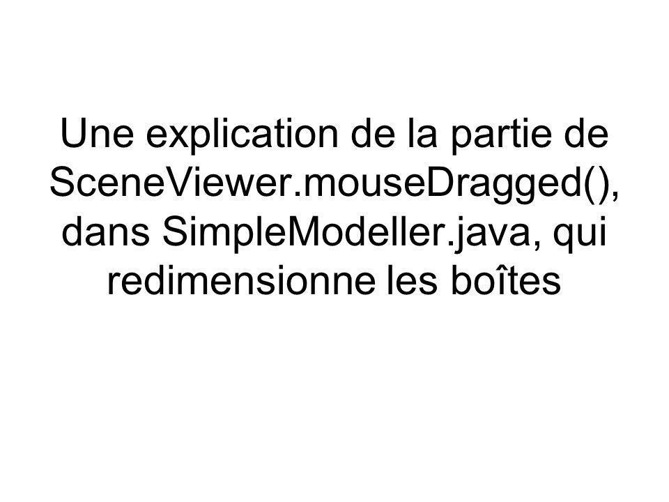 Une explication de la partie de SceneViewer.mouseDragged(), dans SimpleModeller.java, qui redimensionne les boîtes
