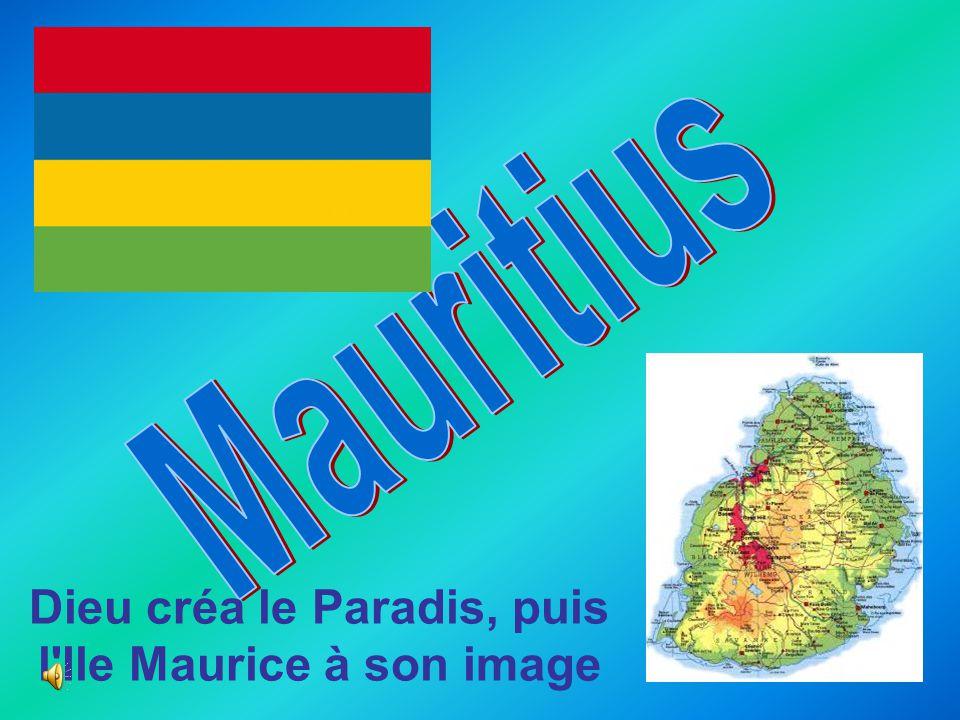 Dieu créa le Paradis, puis l Ile Maurice à son image