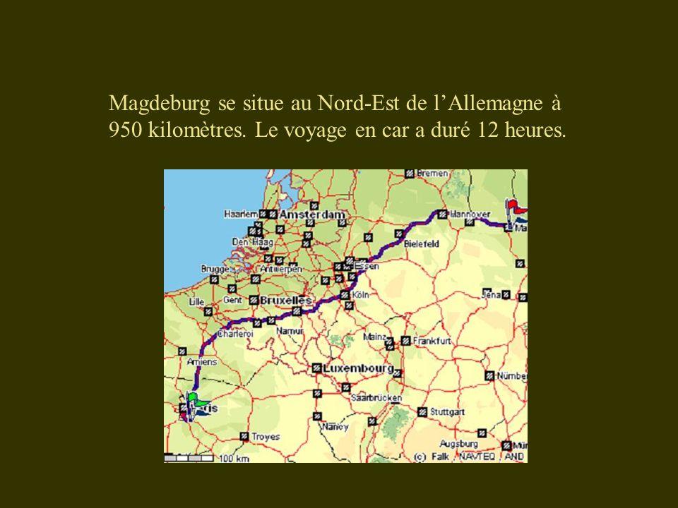 Magdeburg se situe au Nord-Est de l'Allemagne à 950 kilomètres. Le voyage en car a duré 12 heures.