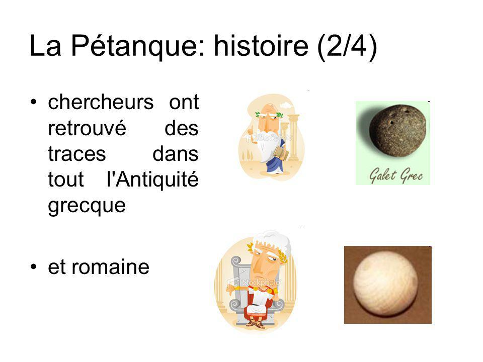 La Pétanque: histoire (2/4) chercheurs ont retrouvé des traces dans tout l'Antiquité grecque et romaine