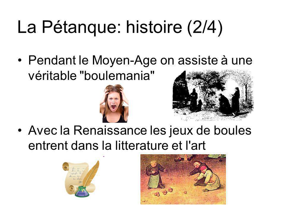La Pétanque: histoire (2/4) Pendant le Moyen-Age on assiste à une véritable