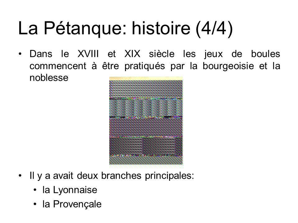 La Pétanque: histoire (4/4) Dans le XVIII et XIX siècle les jeux de boules commencent à être pratiqués par la bourgeoisie et la noblesse Il y a avait