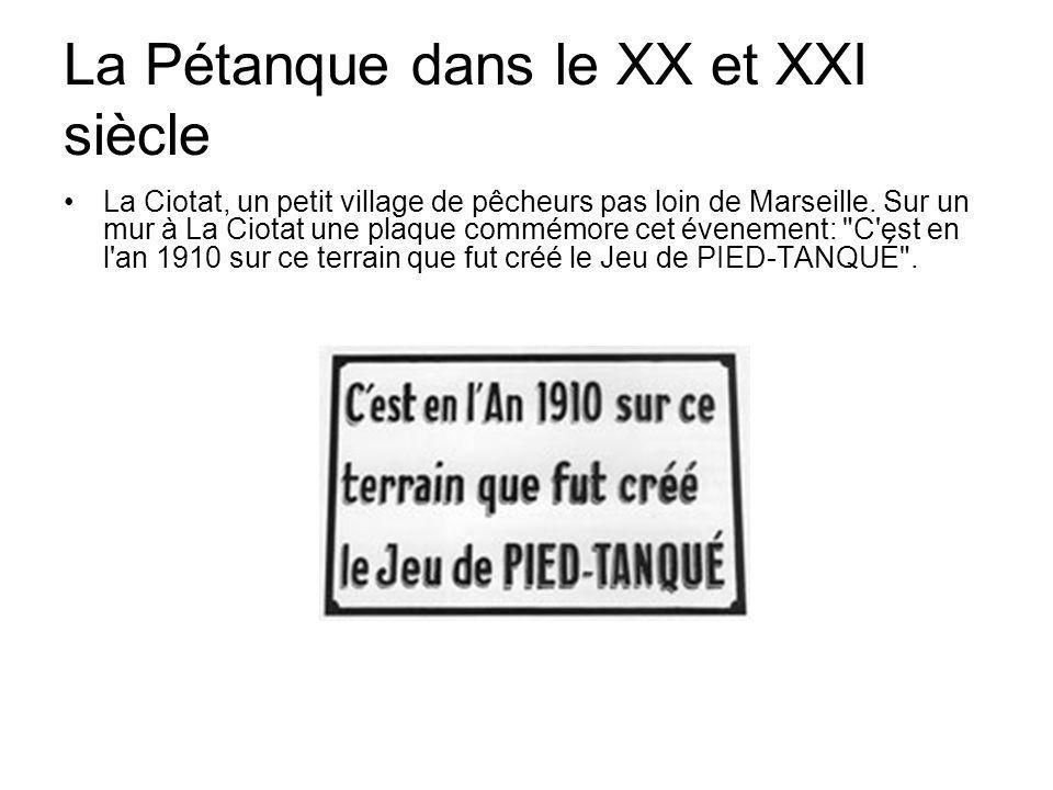 La Pétanque dans le XX et XXI siècle La Ciotat, un petit village de pêcheurs pas loin de Marseille. Sur un mur à La Ciotat une plaque commémore cet év