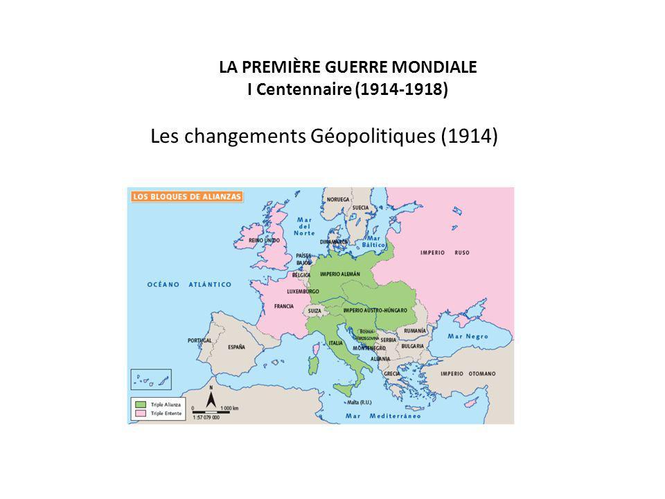 LA PREMIÈRE GUERRE MONDIALE I Centennaire (1914-1918) Les changements Géopolitiques (1914)