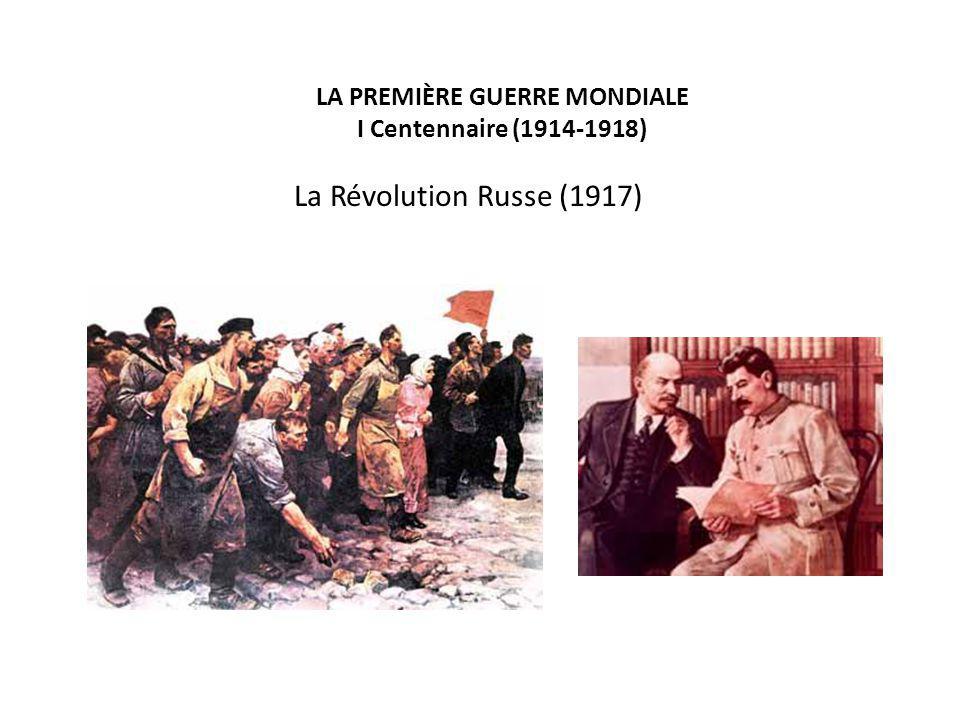 LA PREMIÈRE GUERRE MONDIALE I Centennaire (1914-1918) La Révolution Russe (1917)