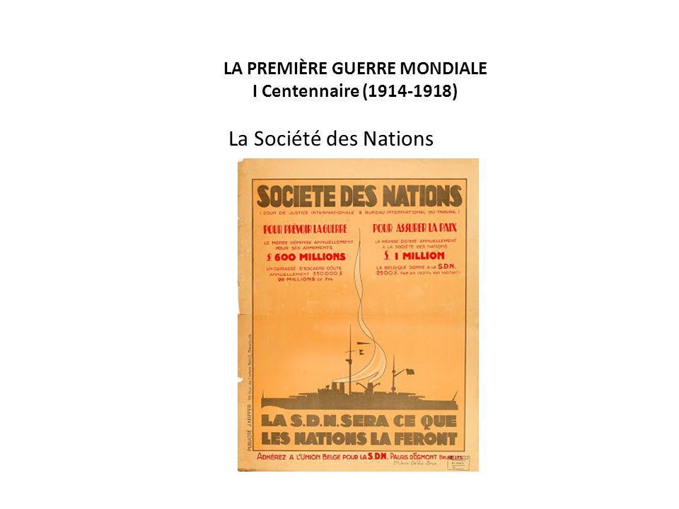 LA PREMIÈRE GUERRE MONDIALE I Centennaire (1914-1918) La Société des Nations