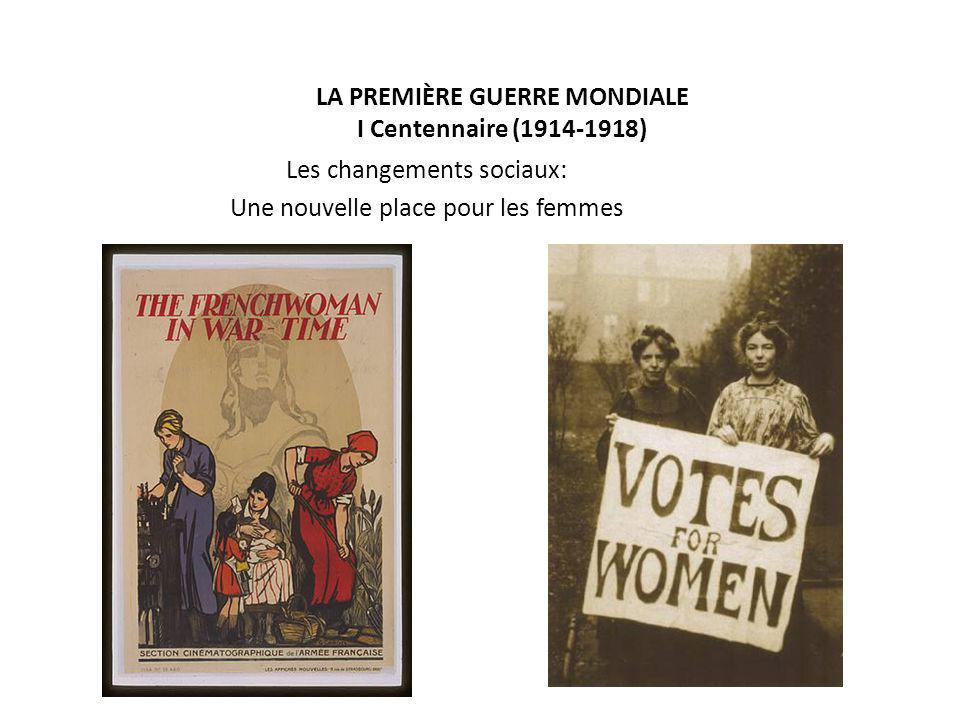 LA PREMIÈRE GUERRE MONDIALE I Centennaire (1914-1918) Les changements sociaux: Une nouvelle place pour les femmes