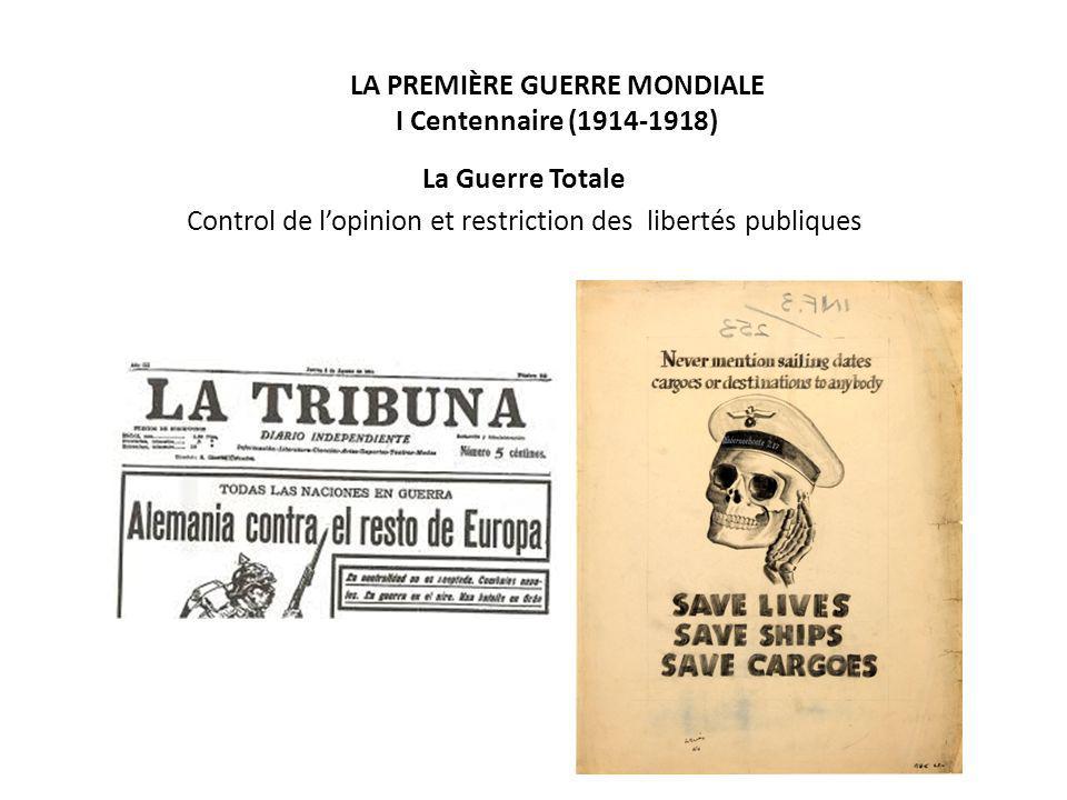 LA PREMIÈRE GUERRE MONDIALE I Centennaire (1914-1918) La Guerre Totale Control de l'opinion et restriction des libertés publiques