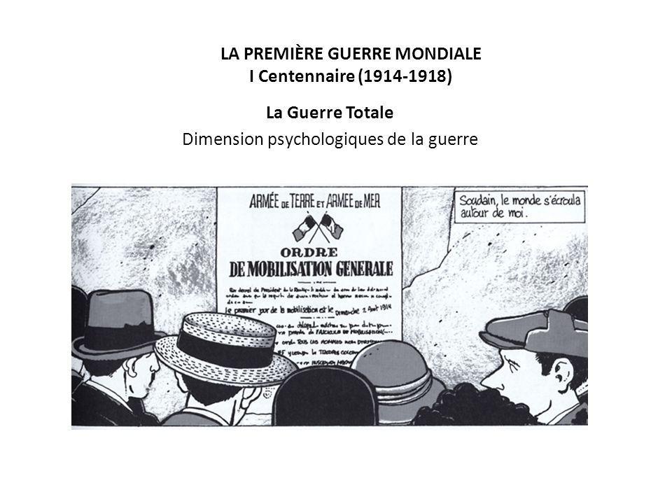 LA PREMIÈRE GUERRE MONDIALE I Centennaire (1914-1918) La Guerre Totale Dimension psychologiques de la guerre