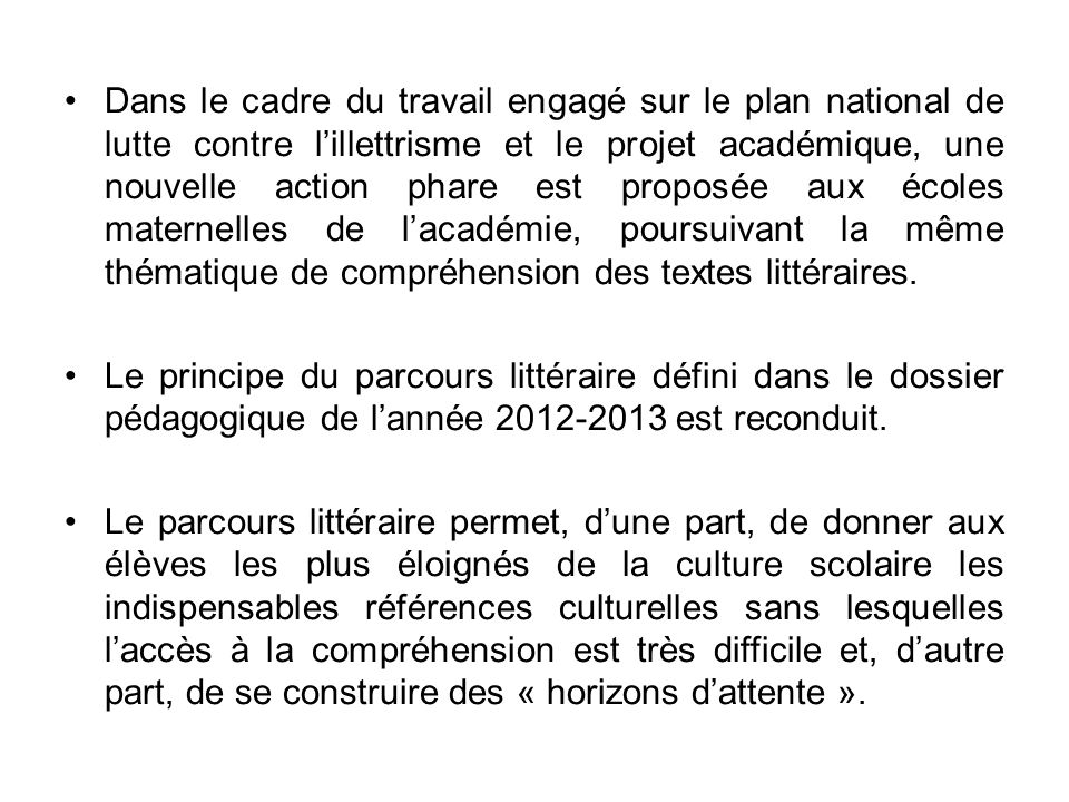 Dans le cadre du travail engagé sur le plan national de lutte contre l'illettrisme et le projet académique, une nouvelle action phare est proposée aux écoles maternelles de l'académie, poursuivant la même thématique de compréhension des textes littéraires.