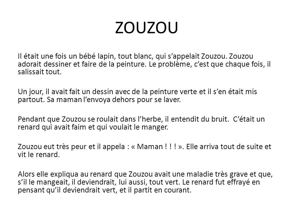 ZOUZOU Il était une fois un bébé lapin, tout blanc, qui s'appelait Zouzou.