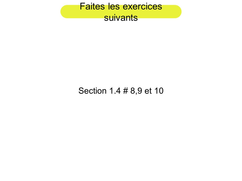 Faites les exercices suivants Section 1.4 # 8,9 et 10