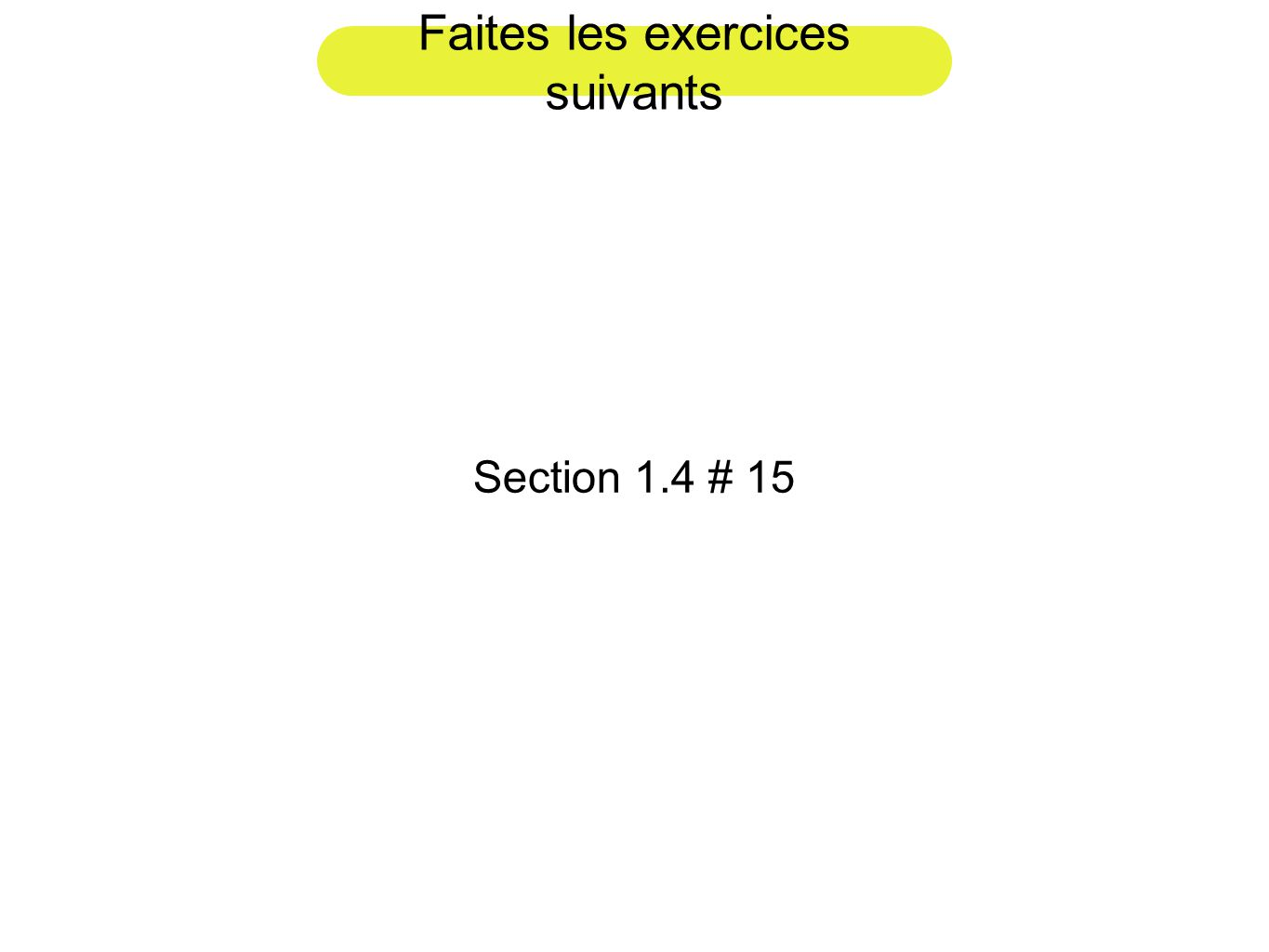 Faites les exercices suivants Section 1.4 # 15