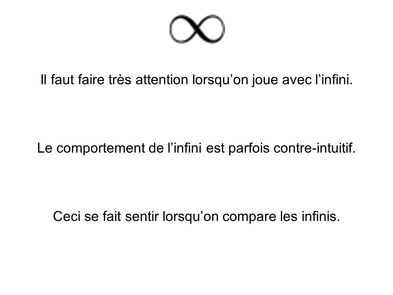 Il faut faire très attention lorsqu'on joue avec l'infini. Le comportement de l'infini est parfois contre-intuitif. Ceci se fait sentir lorsqu'on comp