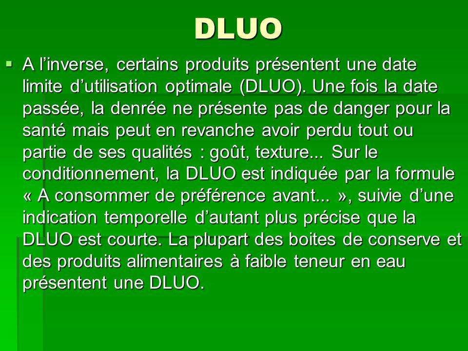 DLUO  A l'inverse, certains produits présentent une date limite d'utilisation optimale (DLUO). Une fois la date passée, la denrée ne présente pas de