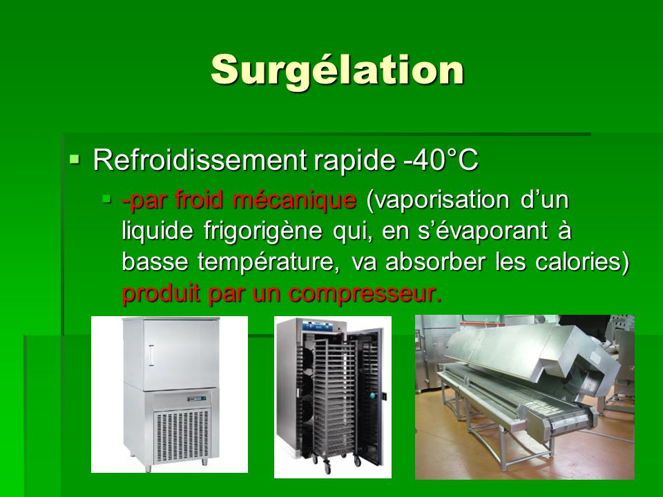 Surgélation  -par froid mécanique (vaporisation d'un liquide frigorigène qui, en s'évaporant à basse température, va absorber les calories) produit p