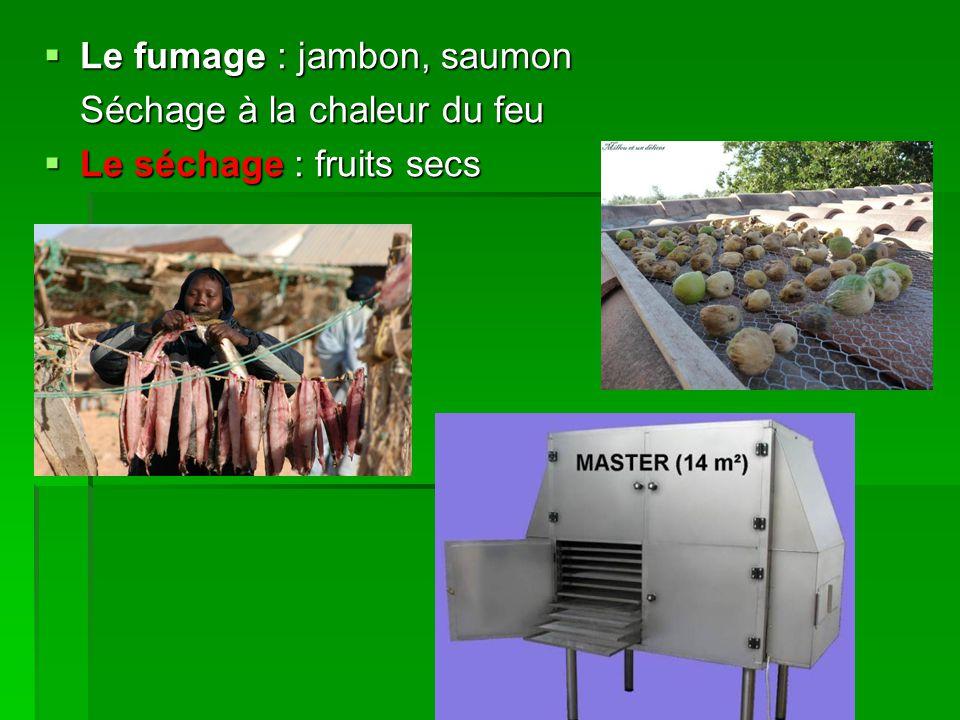  Le fumage : jambon, saumon Séchage à la chaleur du feu  Le séchage : fruits secs  L'enrobage  L'enrobage